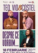 Stand-up Comedy: Teo, Vio si Costel - Despre ce vorbim