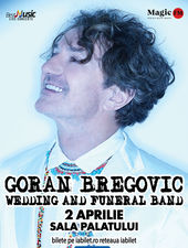 Goran Bregovic & Wedding and funeral band la Sala Palatului
