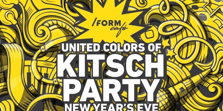 United Colors of Kitsch Party | New Year's Eve at /FORM Cafe