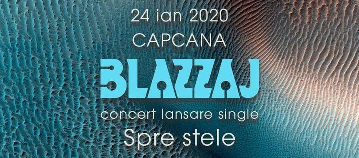Blazzaj - lansare single - LIVE in Capcana