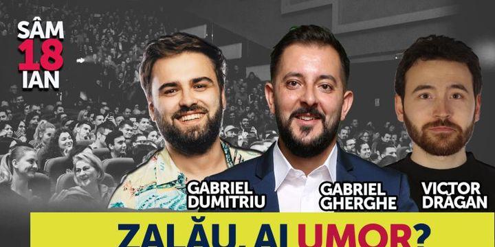 Zalău, ai umor? Stand Up Comedy Show cu Gabriel Gherghe, Victor Dragan si Gabriel Dumitriu