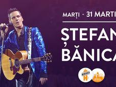 Ștefan Bănică // 31 martie // Berăria H