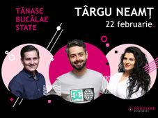 Târgu Neamț: Stand-up comedy cu Bucălae, Tănase și Ioana State