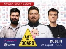 Dublin: Micutzu - Baby on board cu Geo și Mirică