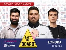 Londra: Micutzu - Baby on board cu Geo și Mirică