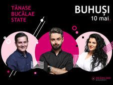 Buhuși: Stand-up comedy cu Bucălae, Tănase și Ioana State