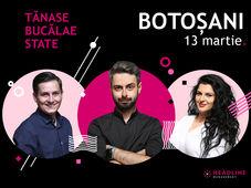 Botoșani: Stand-up comedy cu Bucălae, Tănase și Ioana State