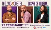 Oradea: Teo, Vio și Costel - Despre ce vorbim