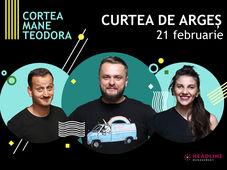 Curtea de Argeș: Stand-up comedy cu Cortea, Mane și Teodora