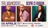 Timișoara: Teo, Vio și Costel - Despre ce vorbim
