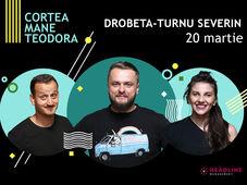 Drobeta-Turnu Severin: Stand-up comedy cu Cortea, Mane și Teodora