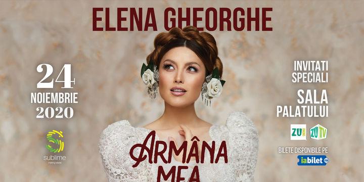 Elena Gheorghe - Armâna Mea @ Sala Palatului