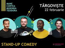 Târgoviște: Stand-up comedy cu Cortea, Mane, Teodora și Mukinka