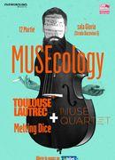 MUSEcology: Toulouse Lautrec și Melting Dice x Muse Quartet
