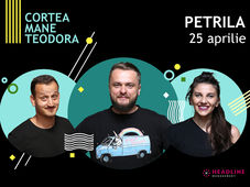 Petrila: Stand-up comedy cu Cortea, Mane și Teodora