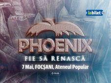 Focsani: Phoenix / Ateneul Popular / Fie Sa Renasca