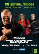 Tulcea : Mircea Baniciu & Band