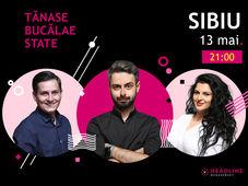Sibiu: Stand-up comedy cu Bucălae, Tănase și Ioana State