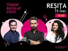 Reșița: Stand-up comedy cu Bucălae, Tănase și Ioana State