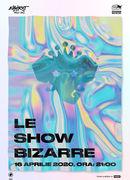 Le Show Bizarre / Expirat / 16.04