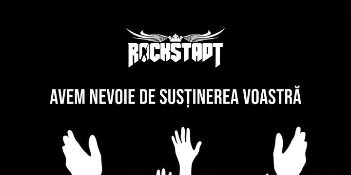 Rockstadt – Avem nevoie de sustinerea voastra
