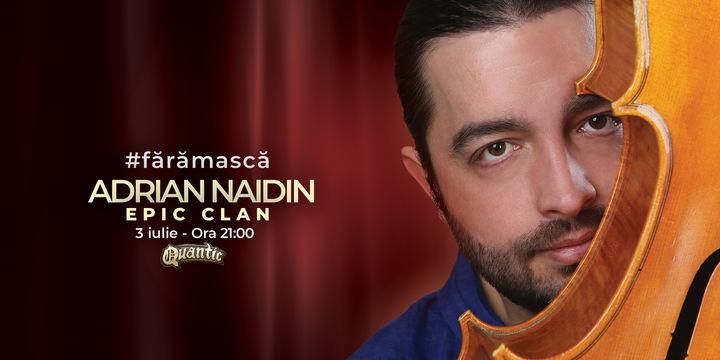 Concert Adrian Naidin - Epic Clan @Quantic