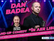 """Ploiesti: Dan Badea - Stand-up Comedy """"In aer liber"""" de la ora 21:30"""