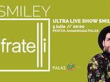 Iasi: Concert Smiley - Fratelli ULTRA Live Show - Parc Palas