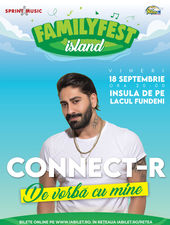 """Concert Connect-R """" De vorbă cu mine"""" @ #FAMILYFEST Island"""