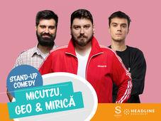 Stand-up Comedy cu Micutzu, Geo, Mirică