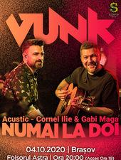 Brasov: VUNK - Numai la doi - Acustic - Cornel Ilie & Gabi Maga