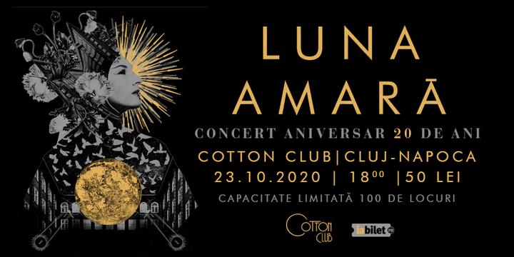 Cluj Napoca: Luna Amara - concert aniversar de 20 de ani la Cotton Club