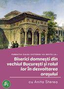 Biserici domneşti din vechiul Bucureşti şi rolul lor în dezvoltarea oraşului