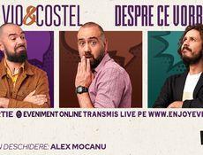 Despre ce vorbim live online – Teo, Vio si Costel (Alex Mocanu in deschidere)