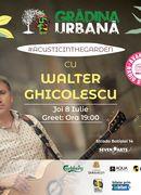Acoustic in the Garden w/ Walter Ghicolescu