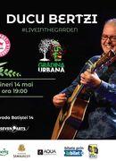 Ducu Bertzi live in the Garden