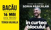 Bacau: Stand Up Comedy cu Sorin Parcalab - In Curtea Blocului