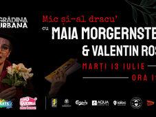 Mic și-al dracu' w/ Maia Morgenstern & Valentin Roșca