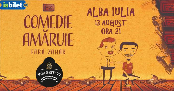 Alba Iulia: Fără Zahăr – Comedie Amăruie