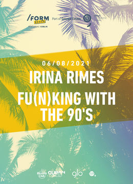 Irina Rimes & Fu(n)king With the 90's at /FORM Beach