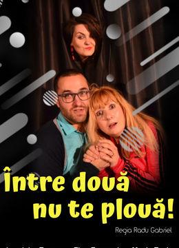 """Teatrul Rosu: """"Între două nu te plouă!"""""""