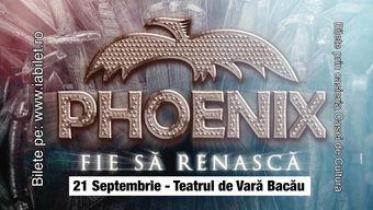Bacau: Concert PHOENIX ''Fie să renască
