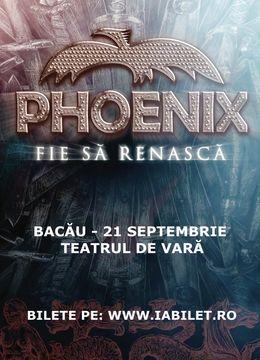 """Bacau: Concert PHOENIX ''Fie să renască"""""""