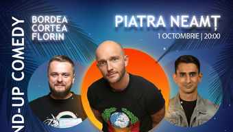 Piatra Neamt: Stand-Up Comedy cu Bordea, Cortea si Florin Gheorghe