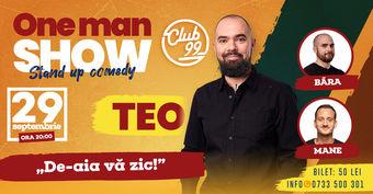 """""""De-aia vă zic!"""" - One Man Show cu Teo + Băra & Mane"""