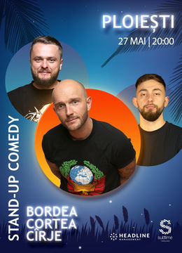 Ploiesti: Stand-Up Comedy cu Bordea, Cortea si Madalin Cirje