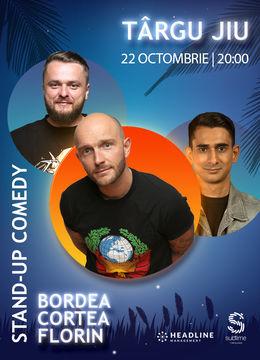 Targu Jiu: Stand-Up Comedy cu Bordea, Cortea si Florin Gheorghe