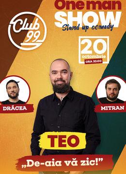 """One man Show """"D-aia va zic!"""" cu Teo la Club 99"""
