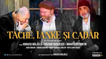 PREMIERĂ Cluj-Napoca: Tache, Ianke și Cadâr /a doua reprezentație