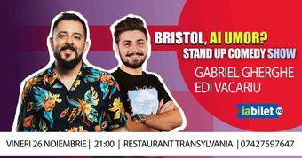 BRISTOL, ai umor?   Stand Up Comedy   Gabriel Gherghe & Edi Vacariu